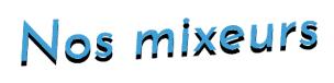 Nos mixeurs